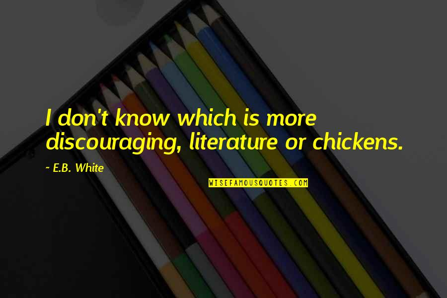 A Northern Light Quotes By E.B. White: I don't know which is more discouraging, literature