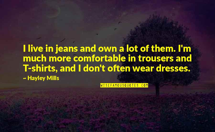 A Northern Light Quotes By Hayley Mills: I live in jeans and own a lot