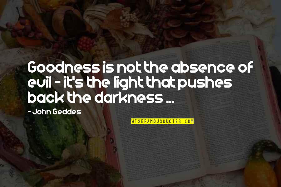 A Northern Light Quotes By John Geddes: Goodness is not the absence of evil -