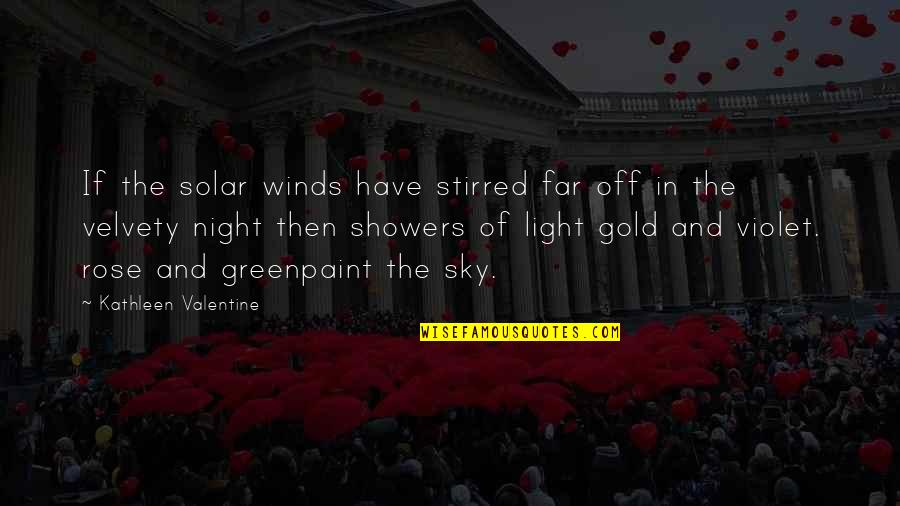 A Northern Light Quotes By Kathleen Valentine: If the solar winds have stirred far off