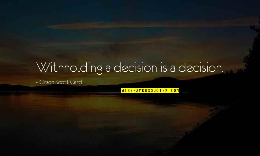 A Northern Light Quotes By Orson Scott Card: Withholding a decision is a decision.