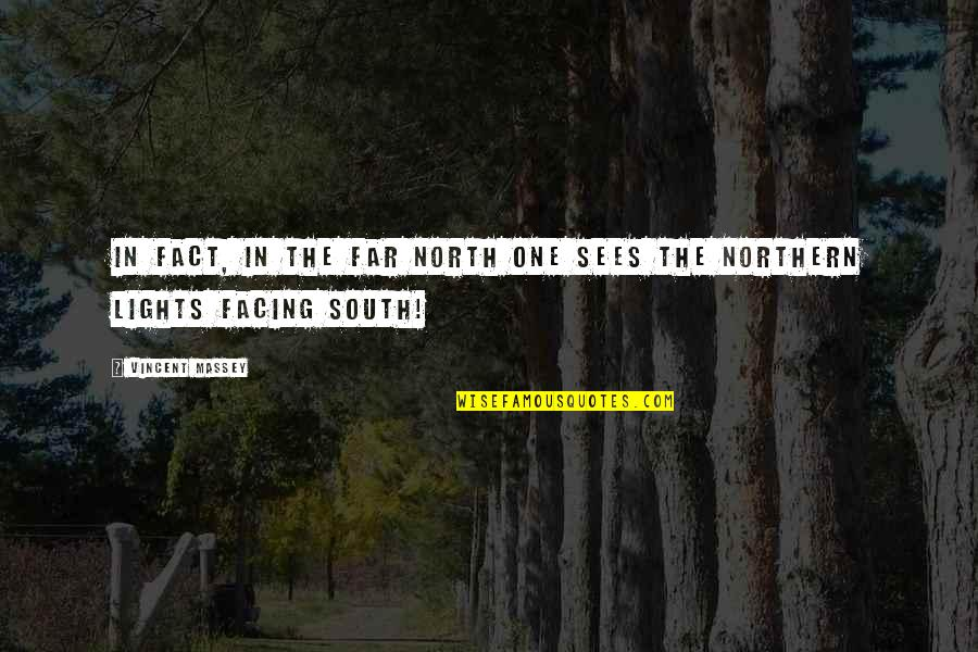 A Northern Light Quotes By Vincent Massey: In fact, in the far North one sees