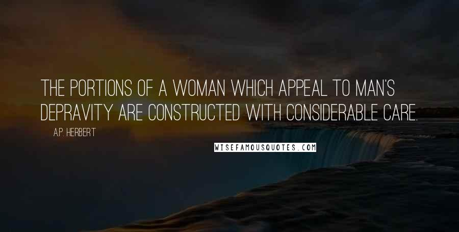 A.P. Herbert quotes: The portions of a woman which appeal to man's depravity Are constructed with considerable care.