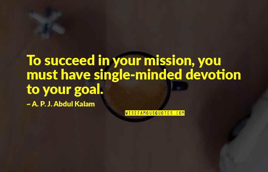 A P J Kalam Quotes By A. P. J. Abdul Kalam: To succeed in your mission, you must have