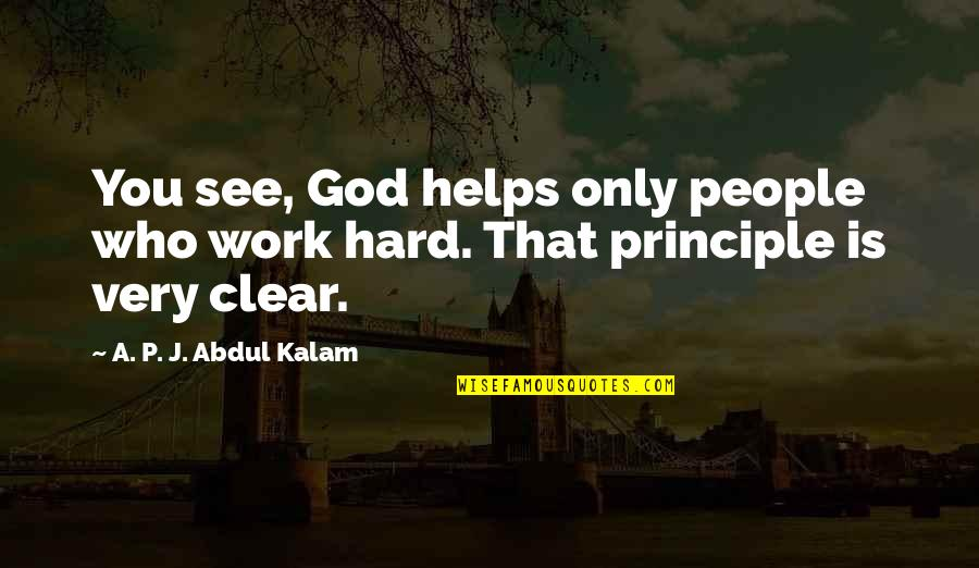 A P J Kalam Quotes By A. P. J. Abdul Kalam: You see, God helps only people who work