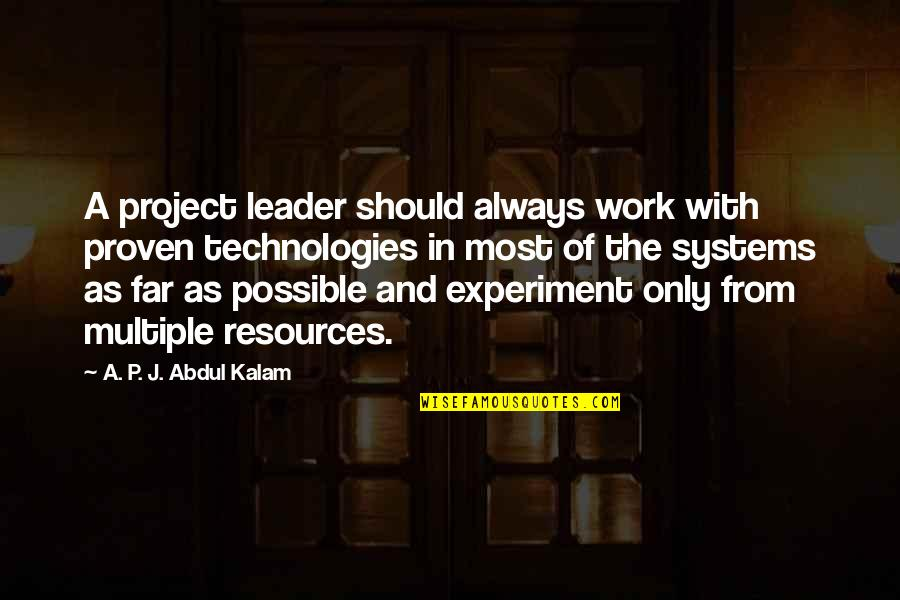 A P J Kalam Quotes By A. P. J. Abdul Kalam: A project leader should always work with proven