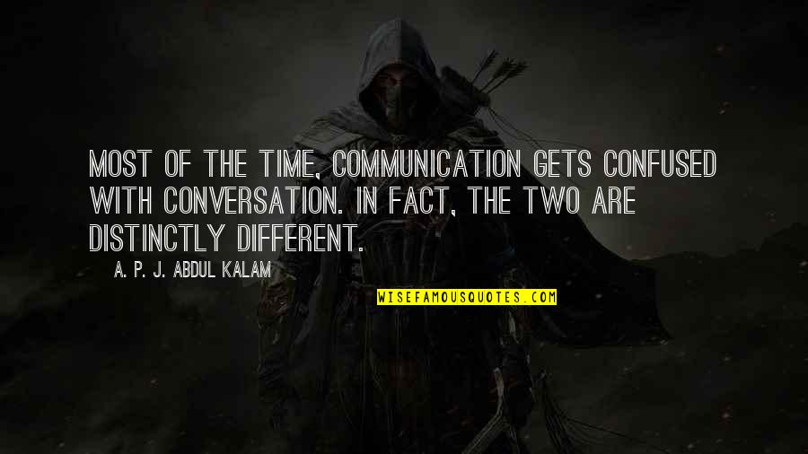 A P J Kalam Quotes By A. P. J. Abdul Kalam: Most of the time, communication gets confused with