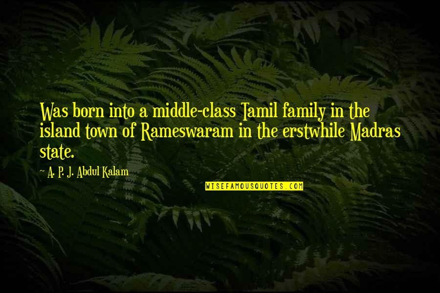 A P J Kalam Quotes By A. P. J. Abdul Kalam: Was born into a middle-class Tamil family in