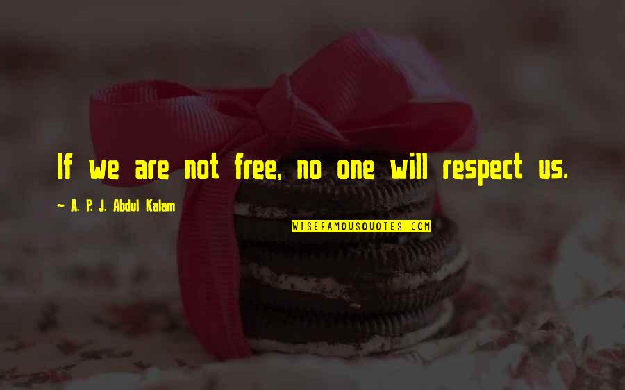 A P J Kalam Quotes By A. P. J. Abdul Kalam: If we are not free, no one will