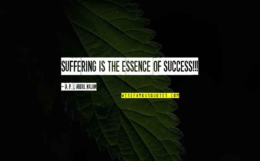 A P J Kalam Quotes By A. P. J. Abdul Kalam: suffering is the essence of success!!!