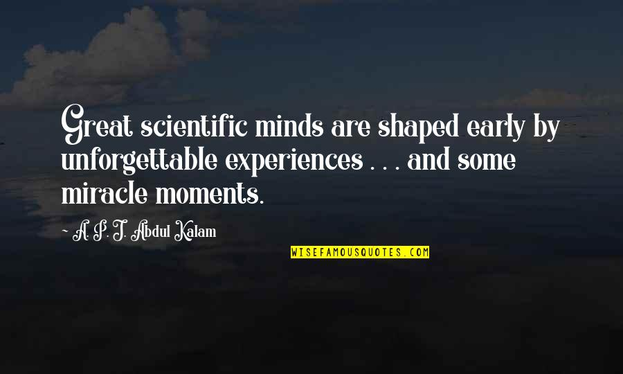 A P J Kalam Quotes By A. P. J. Abdul Kalam: Great scientific minds are shaped early by unforgettable
