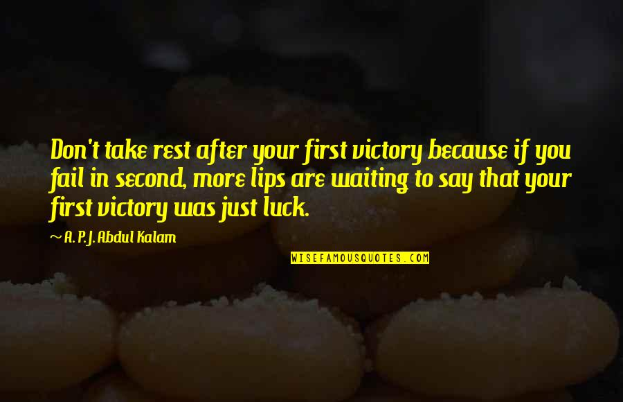 A P J Kalam Quotes By A. P. J. Abdul Kalam: Don't take rest after your first victory because