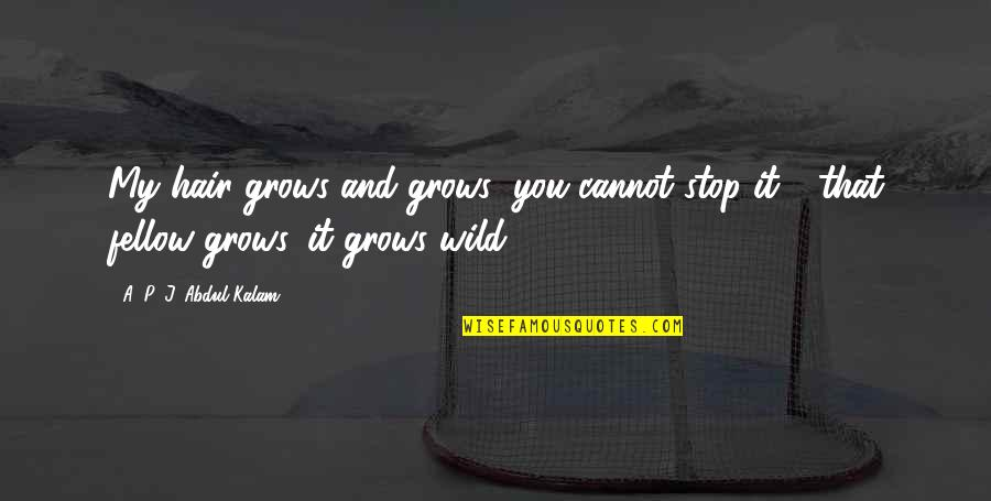 A P J Kalam Quotes By A. P. J. Abdul Kalam: My hair grows and grows; you cannot stop