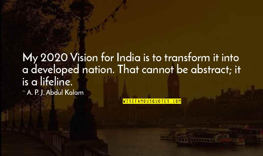 A P J Kalam Quotes By A. P. J. Abdul Kalam: My 2020 Vision for India is to transform