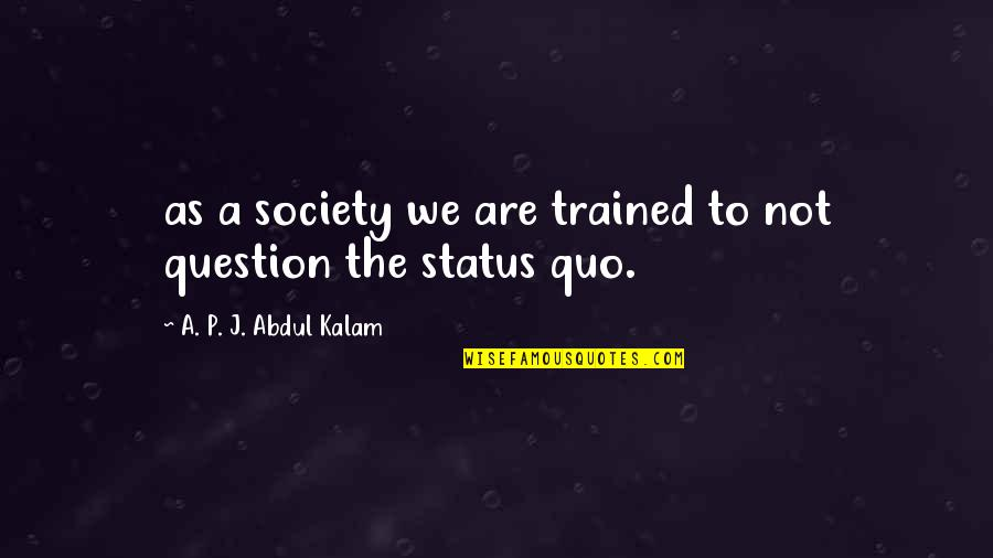 A P J Kalam Quotes By A. P. J. Abdul Kalam: as a society we are trained to not