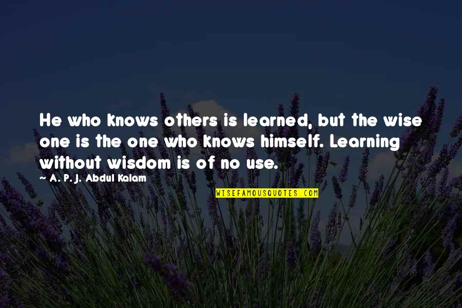 A P J Kalam Quotes By A. P. J. Abdul Kalam: He who knows others is learned, but the