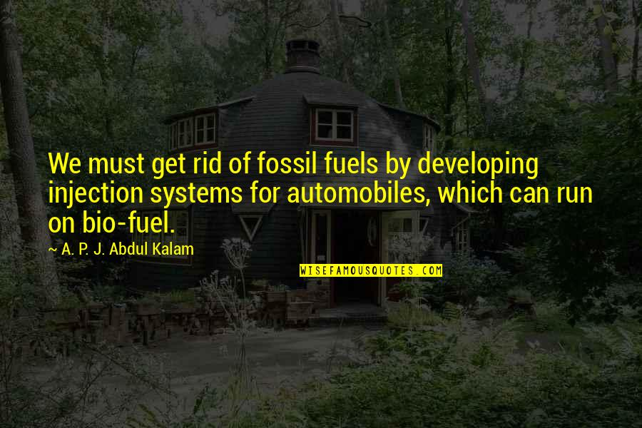 A P J Kalam Quotes By A. P. J. Abdul Kalam: We must get rid of fossil fuels by