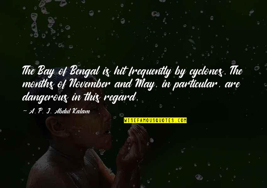 A P J Kalam Quotes By A. P. J. Abdul Kalam: The Bay of Bengal is hit frequently by