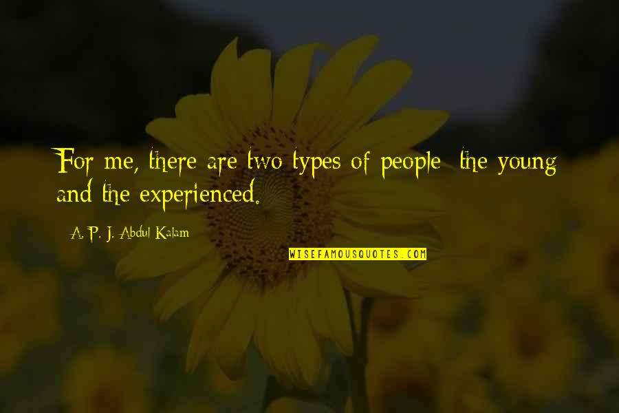 A P J Kalam Quotes By A. P. J. Abdul Kalam: For me, there are two types of people: