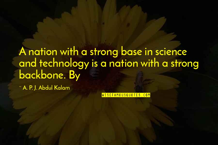 A P J Kalam Quotes By A. P. J. Abdul Kalam: A nation with a strong base in science