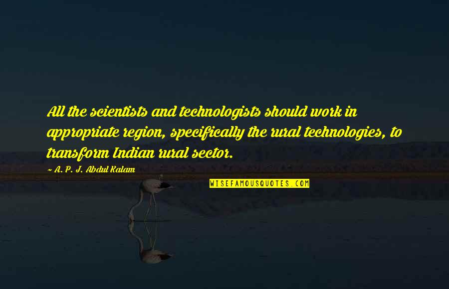 A P J Kalam Quotes By A. P. J. Abdul Kalam: All the scientists and technologists should work in