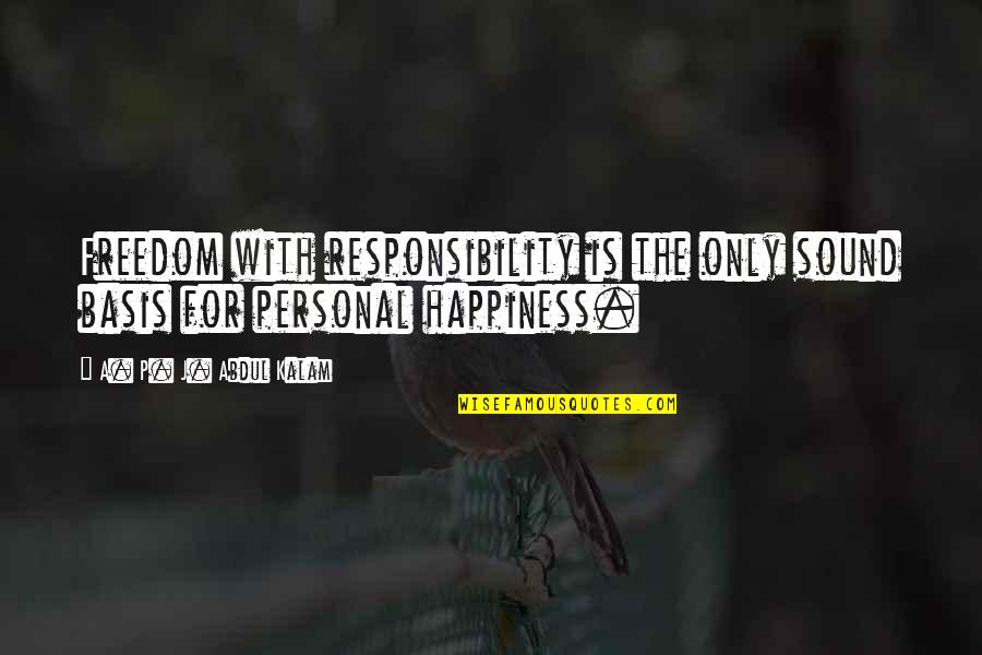A P J Kalam Quotes By A. P. J. Abdul Kalam: Freedom with responsibility is the only sound basis