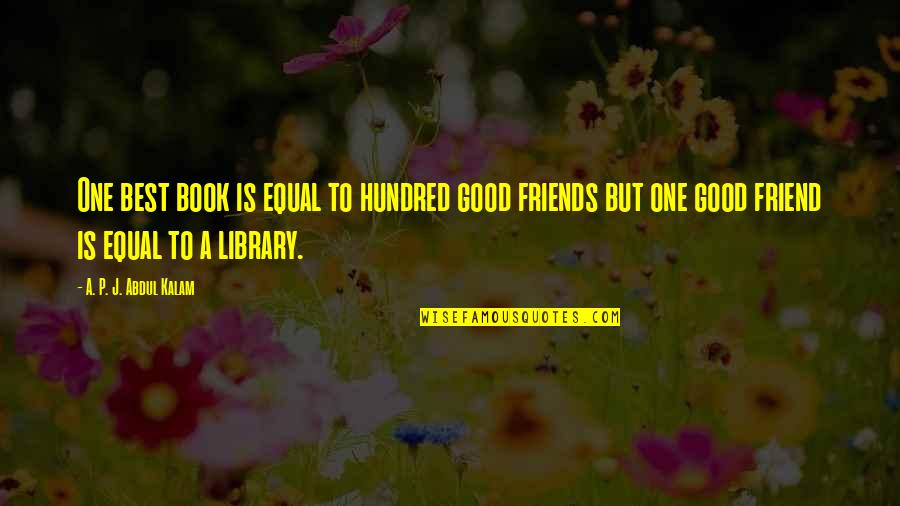 A P J Kalam Quotes By A. P. J. Abdul Kalam: One best book is equal to hundred good