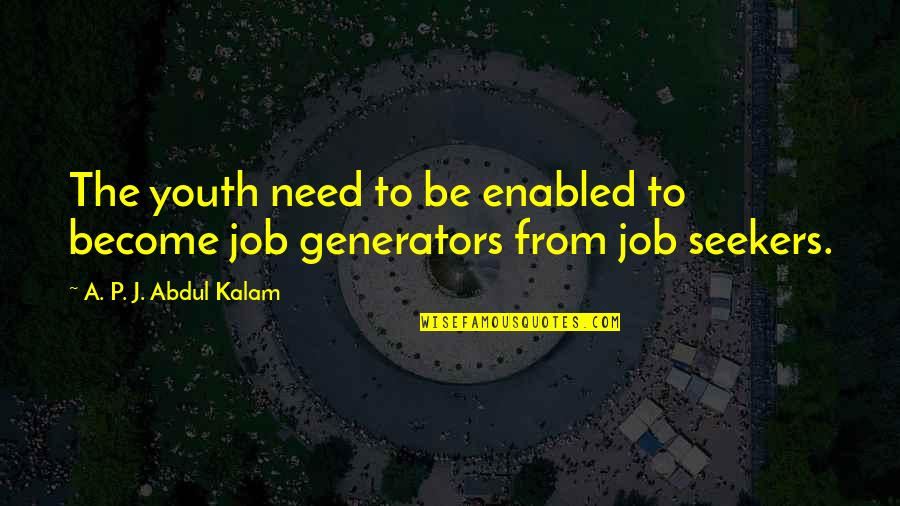 A P J Kalam Quotes By A. P. J. Abdul Kalam: The youth need to be enabled to become