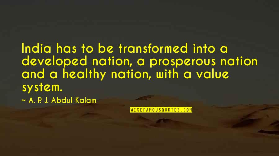 A P J Kalam Quotes By A. P. J. Abdul Kalam: India has to be transformed into a developed