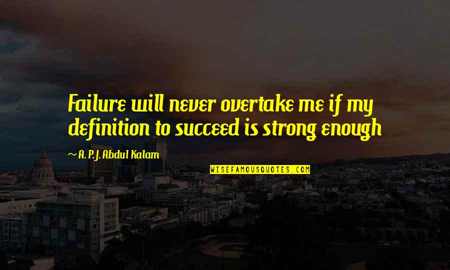 A P J Kalam Quotes By A. P. J. Abdul Kalam: Failure will never overtake me if my definition