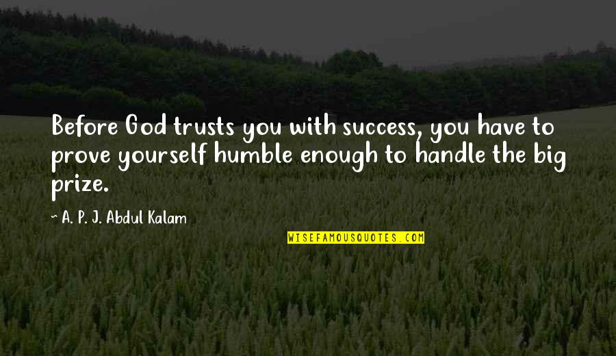 A P J Kalam Quotes By A. P. J. Abdul Kalam: Before God trusts you with success, you have