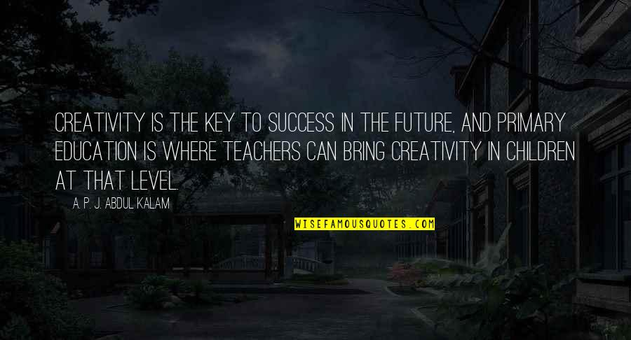 A P J Kalam Quotes By A. P. J. Abdul Kalam: Creativity is the key to success in the
