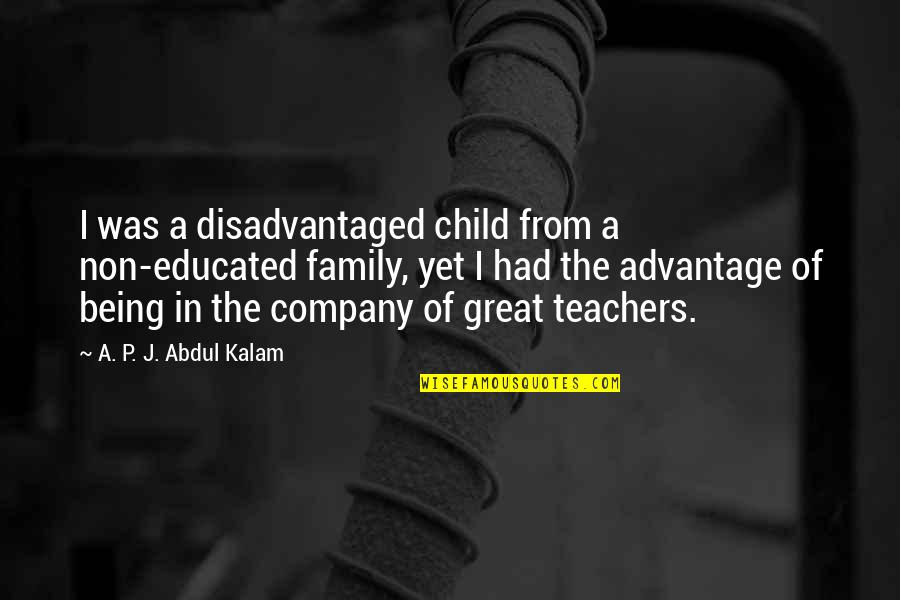 A P J Kalam Quotes By A. P. J. Abdul Kalam: I was a disadvantaged child from a non-educated