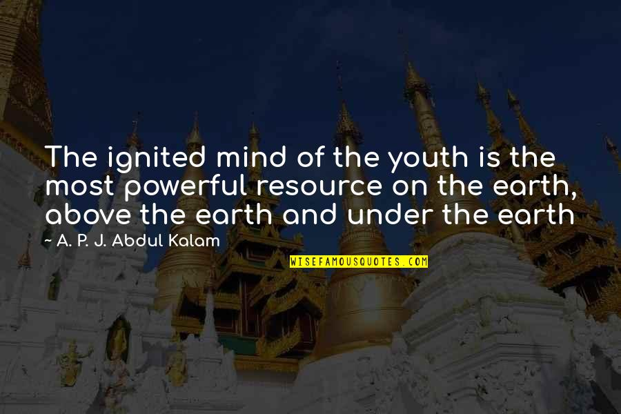 A P J Kalam Quotes By A. P. J. Abdul Kalam: The ignited mind of the youth is the