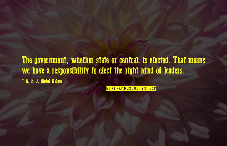 A P J Kalam Quotes By A. P. J. Abdul Kalam: The government, whether state or central, is elected.