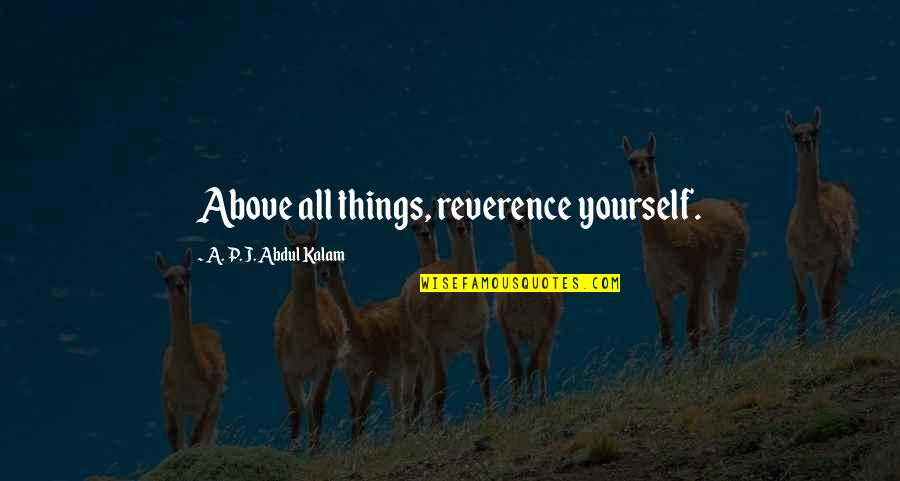 A P J Kalam Quotes By A. P. J. Abdul Kalam: Above all things, reverence yourself.