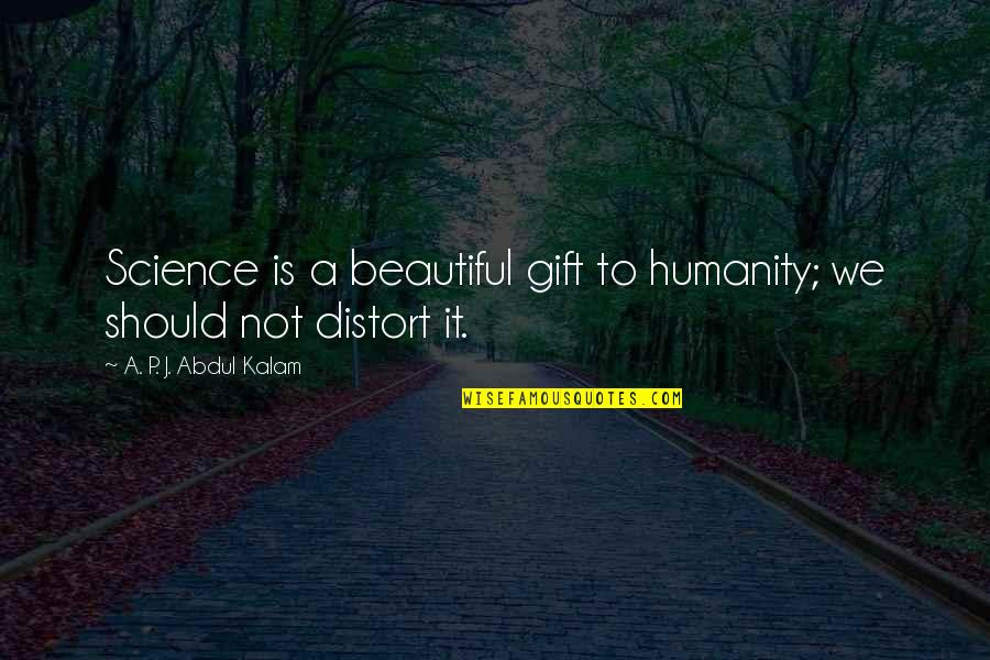A P J Kalam Quotes By A. P. J. Abdul Kalam: Science is a beautiful gift to humanity; we