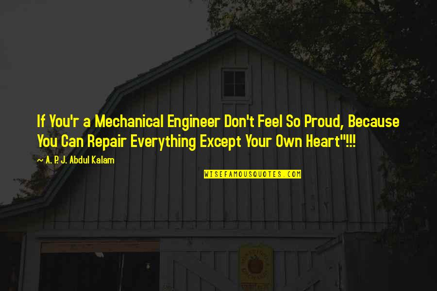A P J Kalam Quotes By A. P. J. Abdul Kalam: If You'r a Mechanical Engineer Don't Feel So