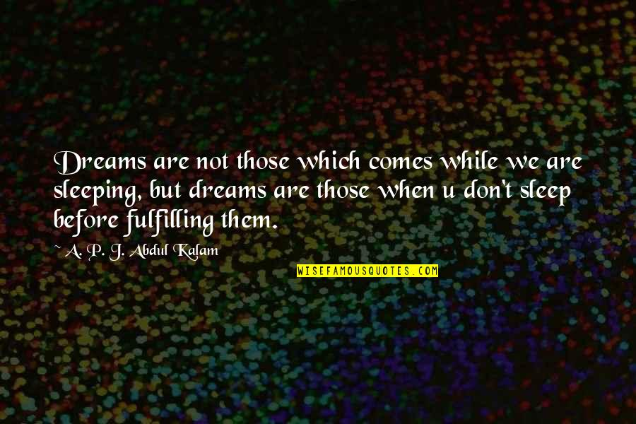 A P J Kalam Quotes By A. P. J. Abdul Kalam: Dreams are not those which comes while we