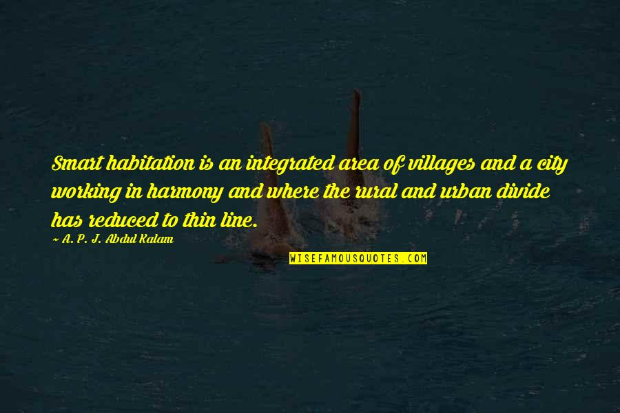 A P J Kalam Quotes By A. P. J. Abdul Kalam: Smart habitation is an integrated area of villages
