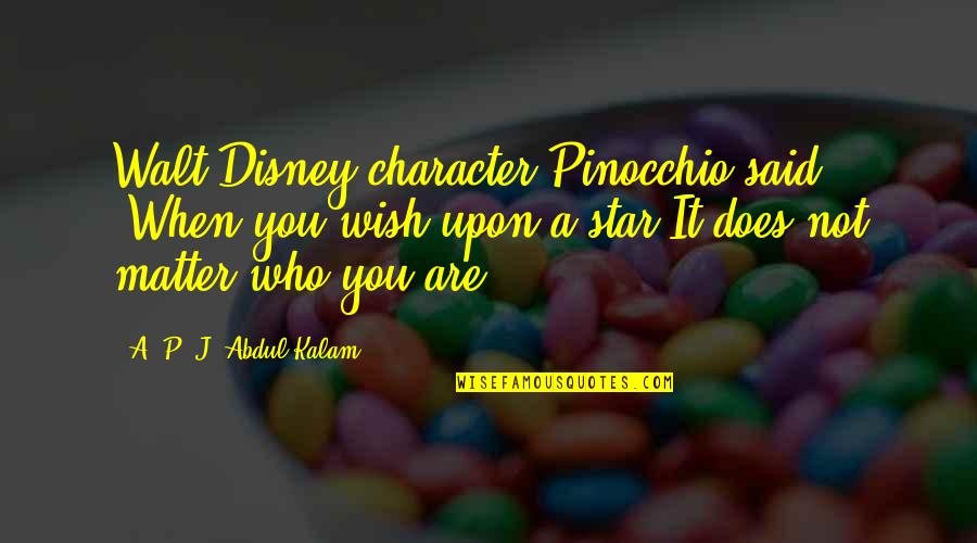 A P J Kalam Quotes By A. P. J. Abdul Kalam: Walt Disney character Pinocchio said: 'When you wish