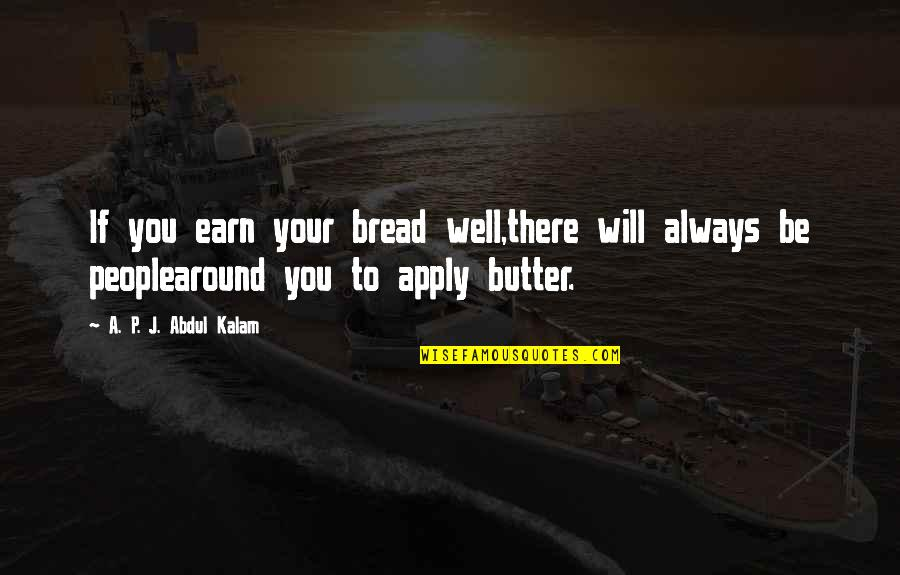 A P J Kalam Quotes By A. P. J. Abdul Kalam: If you earn your bread well,there will always