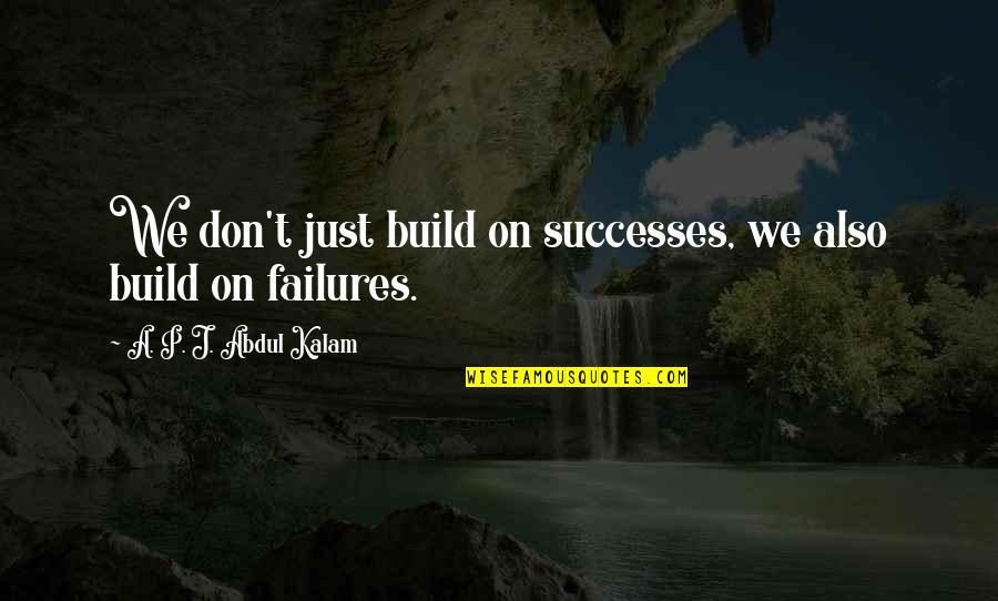 A P J Kalam Quotes By A. P. J. Abdul Kalam: We don't just build on successes, we also