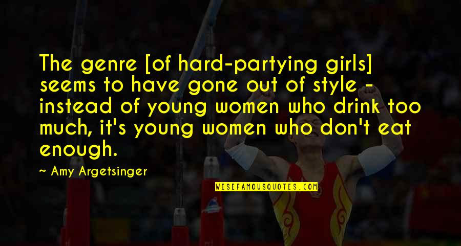 A Party Girl Quotes By Amy Argetsinger: The genre [of hard-partying girls] seems to have