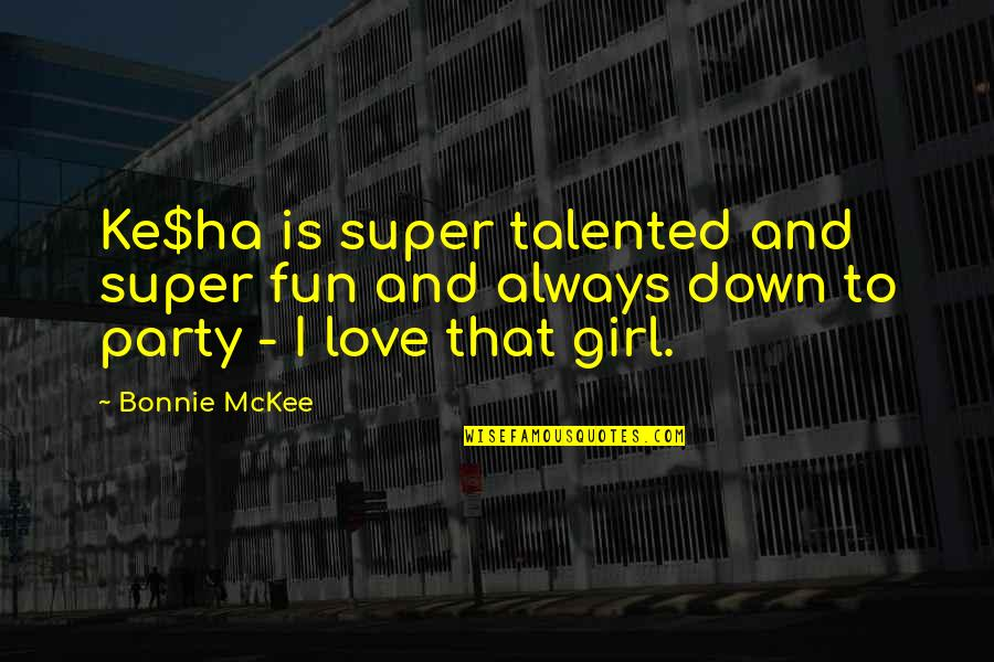 A Party Girl Quotes By Bonnie McKee: Ke$ha is super talented and super fun and