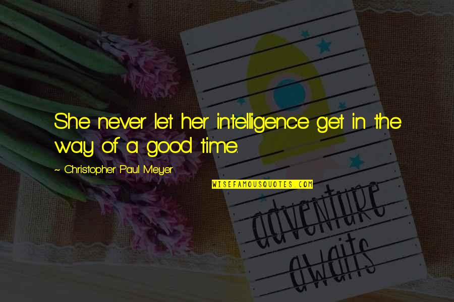 A Party Girl Quotes By Christopher Paul Meyer: She never let her intelligence get in the