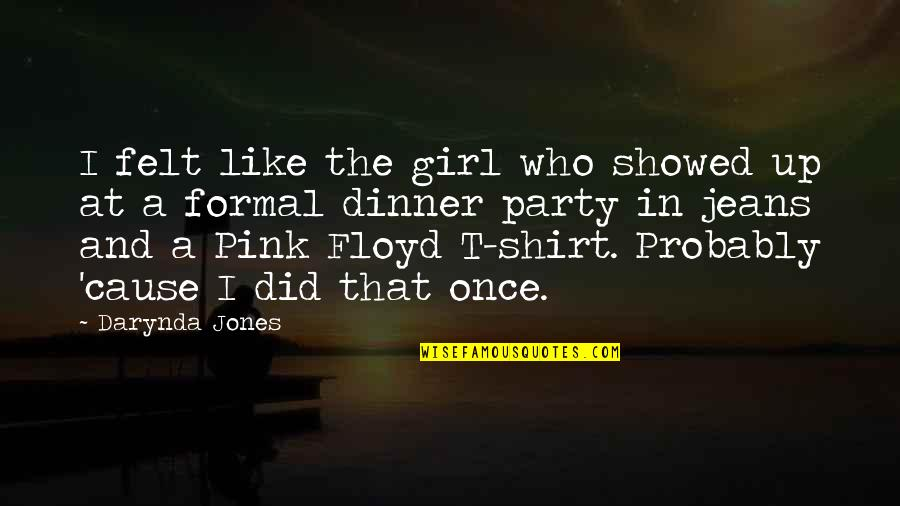 A Party Girl Quotes By Darynda Jones: I felt like the girl who showed up