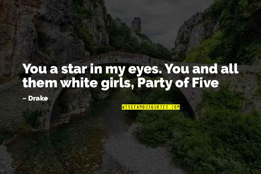 A Party Girl Quotes By Drake: You a star in my eyes. You and