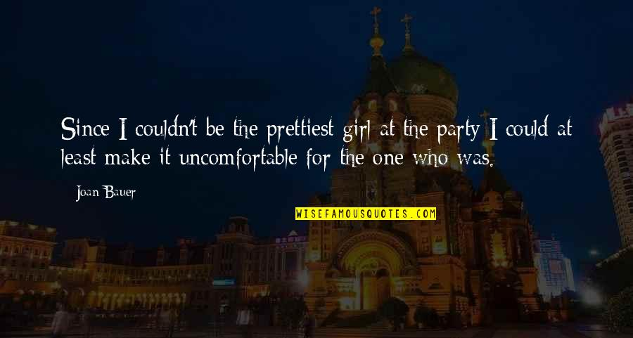 A Party Girl Quotes By Joan Bauer: Since I couldn't be the prettiest girl at