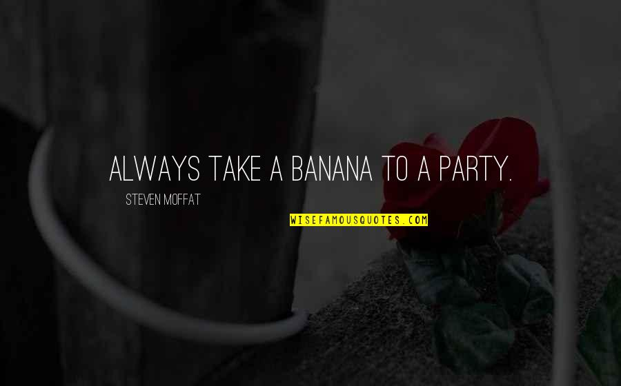 A Party Girl Quotes By Steven Moffat: Always take a banana to a party.